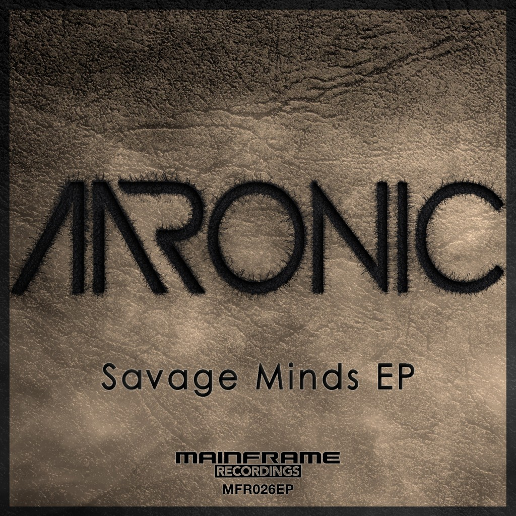 OUT NOW: Aaronic – Savage Minds EP