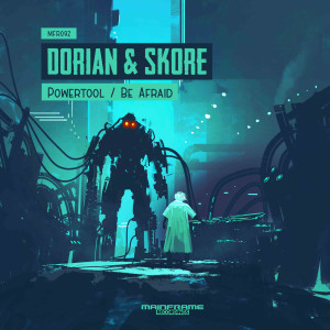 Dorian & Skore – Power Tool / Be Afraid (OUT NOW)