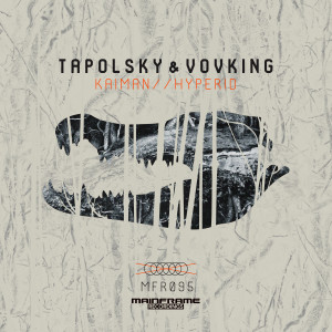 Tapolsky & VovKING – Kaiman / Hyperid [OUT NOW]