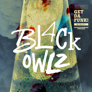 Bl4ck Owlz – Get Da Funk (OUT NOW)
