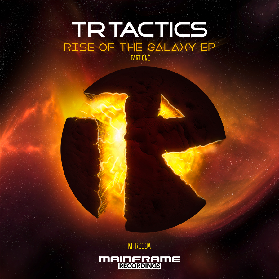 TR Tactics – Rise Of The Galaxy EP (Part One) Out: 02/03/18
