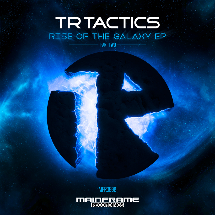 TR Tactics – Rise Of The Galaxy EP (Part Two) Out: 20/04/18